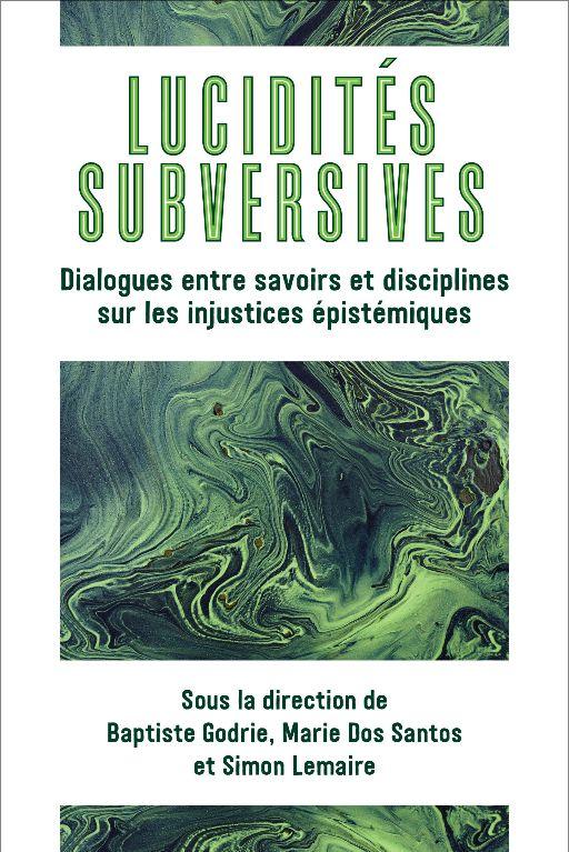 B. Godrie, M. Dos Santos, S. Lemaire (dir.), Lucidités subversives. Dialogues entre savoirs et disciplines sur les injustices épistémiques