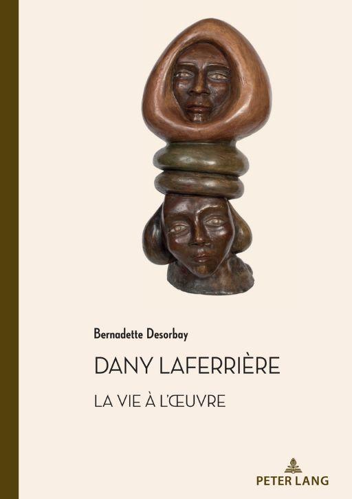 Bernadette Desorbay, Dany Laferrière. La vie à l'oeuvre, suivi d'un entretien avec l'auteur