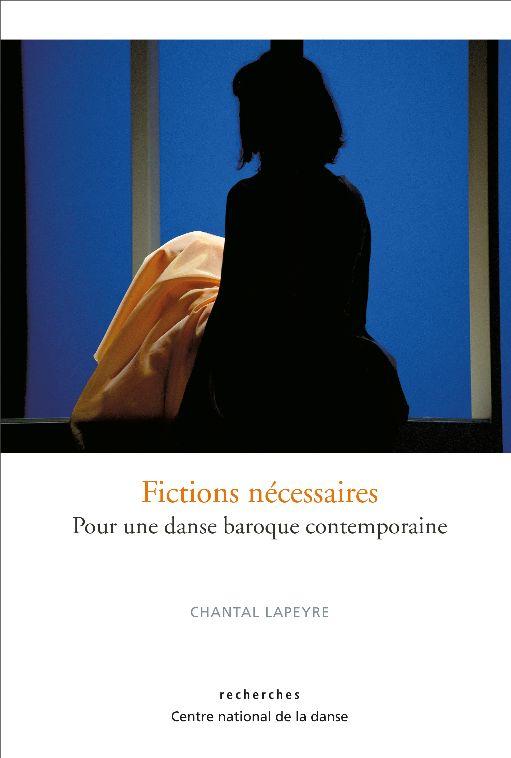 Chantal Lapeyre, Fictions nécessaires. Pour une danse baroque contemporaine