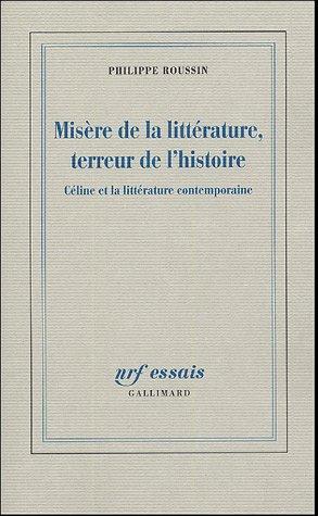 Ph. Roussin, Misère de la littérature & terreur de l'histoire. Céline et la littérature contemporaine