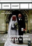 J. Arrouye, La Photographie au pied de la lettre