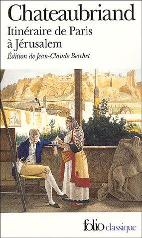 Chateaubriand, Itinéraire de Paris à Jérusalem (FolioClassique)