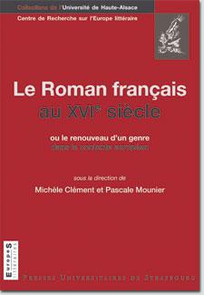 M. Clément, P. Mounier (dir.), Le Roman français au XVIe s. ou le renouveau d'un genre…