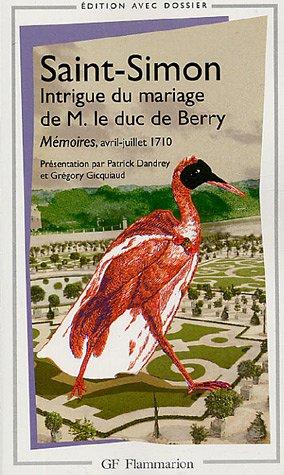 Saint-Simon, Intrigue du mariage de M. le duc de Berry (GF-Flammarion)