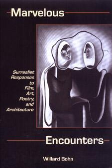 Willard Bohn, Marvelous Encounters: Surrealist Responses to Film, Art, Poetry, and Architecture