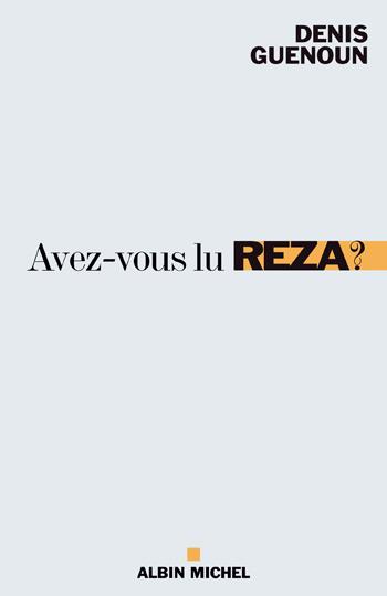 D. Guénoun, Avez-vous lu Reza?