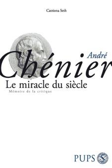 André Chénier. Le miracle du siècle, C. Seth (éd.)