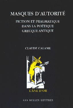 C. Calame, Masques d'autorité. Fiction et pragmatique dans la poétique grecque antique