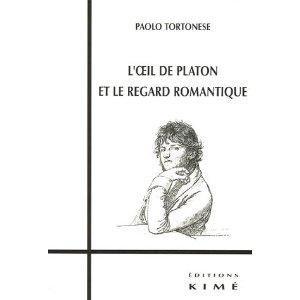 Paolo Tortonese, L'Oeil de Platon et le regard romantique