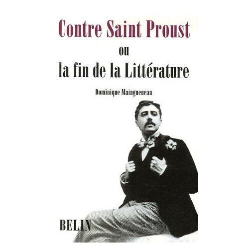 D. Maingueneau, Contre Saint Proust. Ou la fin de la Littérature