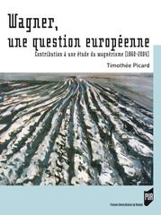 T. Picard, Wagner, une question européenne.  Contribution à une étude du wagnérisme (1860-2004)
