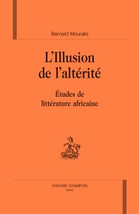 B. Mouralis, L'Illusion de l'altérité. Etudes de littérature africaine