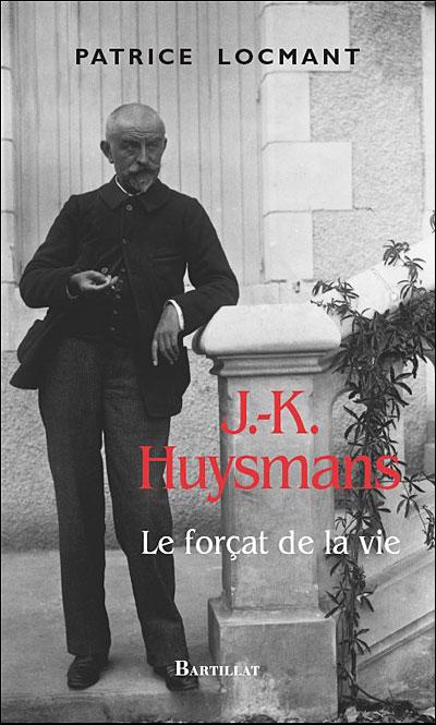 Patrice Locmant J.-K. Huysmans, le forçat de la vie