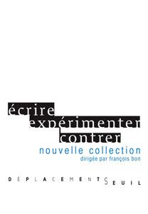 Déplacements : une collection d'expérimentation littéraire aux Éditions du Seuil, dirigée par François Bon