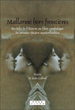 M. de Jesus Cabral, Mallarmé hors frontières. Des défis de l'Œuvre au filon symbolique du premier théâtre maeterlinckien