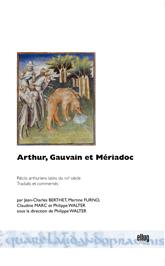 Arthur, Gauvain et Mériadoc. Récits arthuriens latins du XIIIe siècle