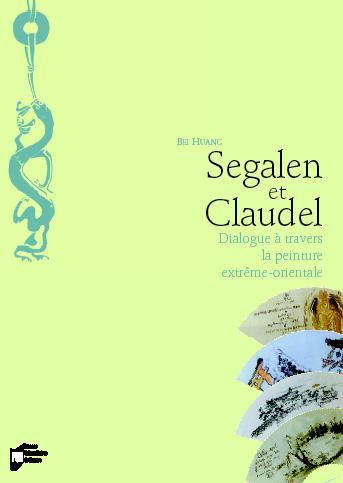 B. Huang, Segalen & Claudel. Dialogue à travers la peinture extrême-orientale.