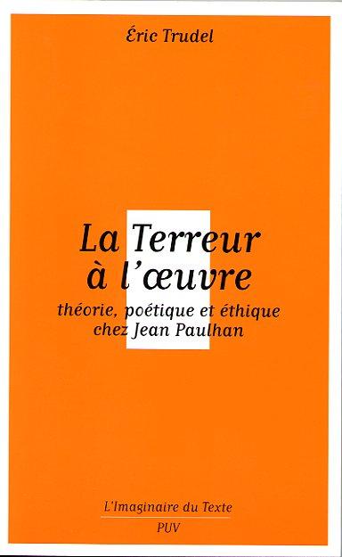 E. Trudel, La Terreur à l'oeuvre. Théorie, poétique et éthique chez J. Paulhan.