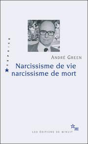 A. Green, Narcissisme de vie, narcissisme de mort.
