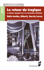 Le retour du tragique. Le théâtre espagnol ; la rénovation esthétiqueValle-Inclán, Alberti, García Lorca, Monique Martinez Thomas (dir.)