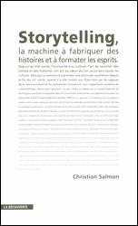 Christian Salmon, Storytelling. La Machine à fabriquer des histoires et à formater les esprits