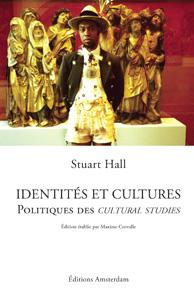 S. Hall, Identités et cultures. Politiques des cultural studies.