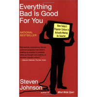 the smarter generation in everything bad is good for you by steven johnson Not everything bad is good for you steven johnson's fizzily readable little polemic actually consists of two separate arguments about popular culture first, he rails against the notion that our culture is dumbing down he says that tv, films and video games are better than before.
