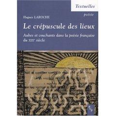 H. Laroche, Le crépuscule des lieux : Aubes et couchants dans la poésie française du XIXe siècle.