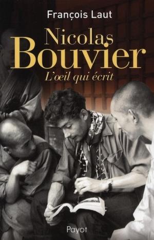 F. Laut, Nicolas Bouvier. L'oeil qui écrit