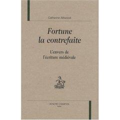 C. Attwood, Fortune la contrefaite. L'envers de l'écriture médiévale