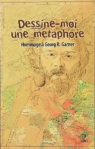 C. Alexandre-Garner (dir.), Dessine-moi une métaphore. Hommage à Georg R. Garner