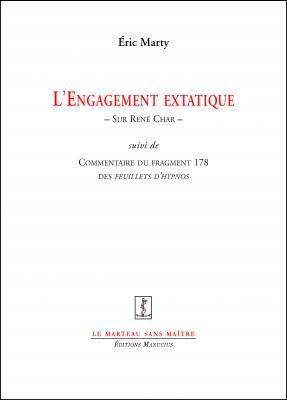 E. Marty, L'Engagement extatique - Sur René Char, suivi de Commentaire du fragment 178 des Feuillets d'Hypnos