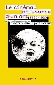Le cinéma. Naissance d'un art. Premiers écrits, 1895-1920 (Anthologie), D. Banda et J. Moure (éd.)