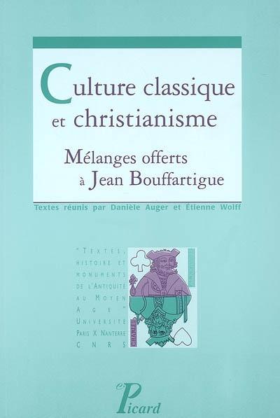 Culture classique et christianisme, Mélanges à Jean Bouffartigue, Danièle Auger et Etienne Wolff (dir.)