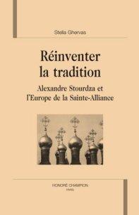S. Ghervas, Réinventer la tradition. Alexandre Stourdza et l'Europe de la Sainte-Alliance