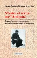 C. Bonnet, V. Krings, S'écrire et écrire sur l'Antiquité, l'apport des correspondances à l'histoire de travaux scientifiques