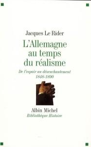 J. Le Rider, L'Allemagne au temps du réalisme. De l'espoir au désenchantement (1848-1890)
