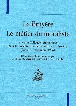 Le Métier du moraliste. Actes du colloque La Bruyère