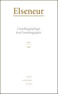 Elseneur n° 22 : L'Autobiographique hors l'autobiographie
