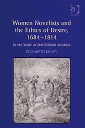 E. Kraft, Women Novelists and the Ethics of Desire, 1684–1814