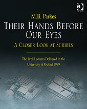 M.B. Parkes, Their Hands Before Our Eyes: A Closer Look at Scribes