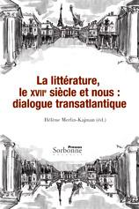 H. Merlin-Kajman (éd.), La LIttérature, le XVIIe siècle et nous : dialogue transatlantique