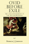 P. J. Johnson, Ovid Before Exile. Art and Punishment in the Metamorphoses