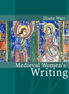 D. Watt, Medieval Women's Writing: Works by and for Women in England, 1100-1500