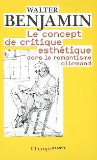 W. Benjamin, Le Concept de critique esthétique dans le romantisme allemand