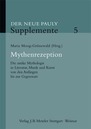 Mythenrezeption. Die antike Mythologie in Literatur, Musik und Kunst