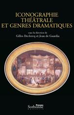 G. Declercq, J. de Guardia (éd.), Iconographie théâtrale et genres dramatiques