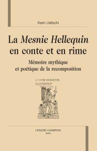K. Ueltschi, La Mesnie Hellequin en conte et en rime. Mémoire mythique et poétique de la recomposition