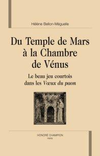 H. Bellon-Meguelle, Du temps de Mars à la chambre de Vénus. Le beau jeu courtois dans les Voeux du paon