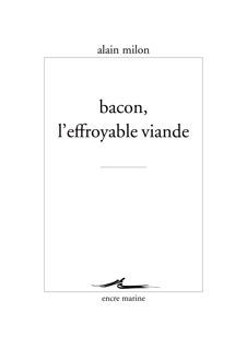 A. Milon, Bacon, l'effroyable viande